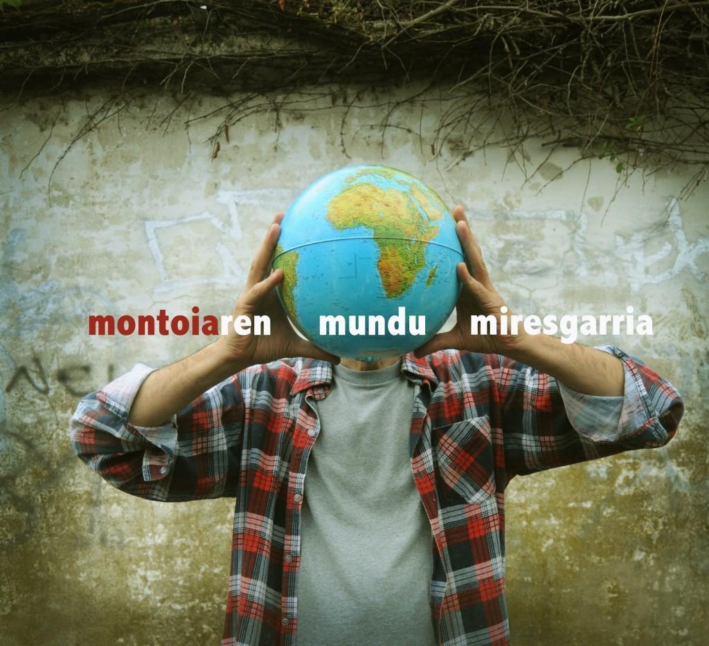 bH020 / Xabier Montoia / Montoiaren Mundu Miresgarria